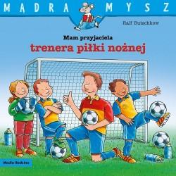 Media Rodzina – Seria Mądra Mysz – Książeczka Mam przyjaciela trenera piłki nożnej – 8016
