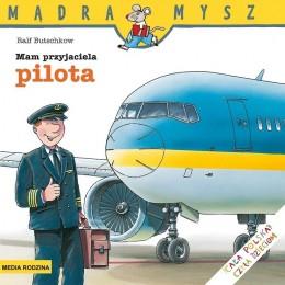 Media Rodzina – Seria Mądra Mysz – Książeczka Mam przyjaciela pilota – 8443
